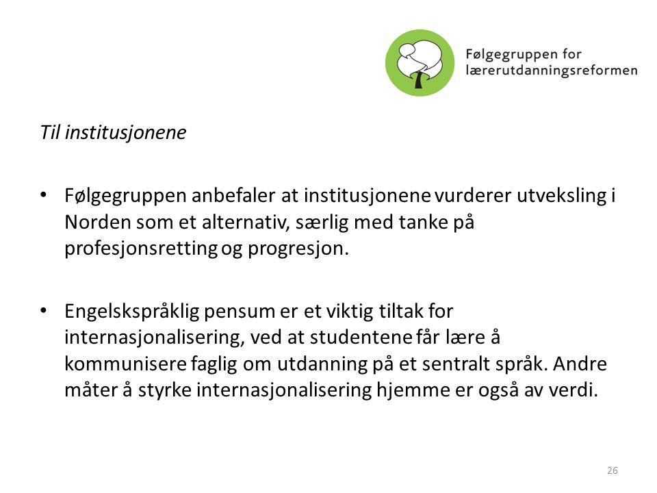 Til institusjonene • Følgegruppen anbefaler at institusjonene vurderer utveksling i Norden som et alternativ, særlig med tanke på profesjonsretting og