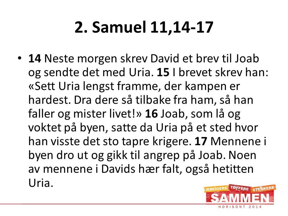 2. Samuel 11,14-17 • 14 Neste morgen skrev David et brev til Joab og sendte det med Uria.