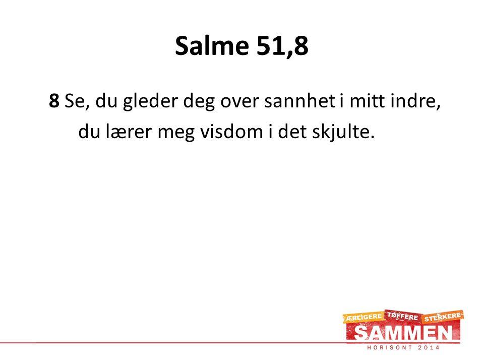 Salme 51,8 8 Se, du gleder deg over sannhet i mitt indre, du lærer meg visdom i det skjulte.