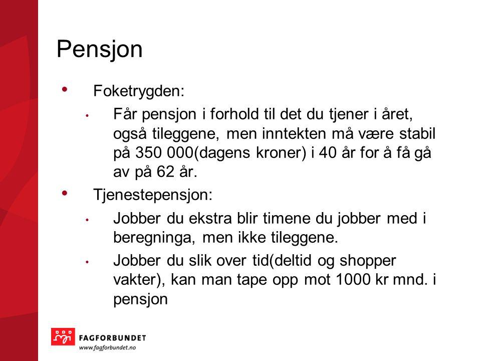 Pensjon • Foketrygden: • Får pensjon i forhold til det du tjener i året, også tileggene, men inntekten må være stabil på 350 000(dagens kroner) i 40 år for å få gå av på 62 år.