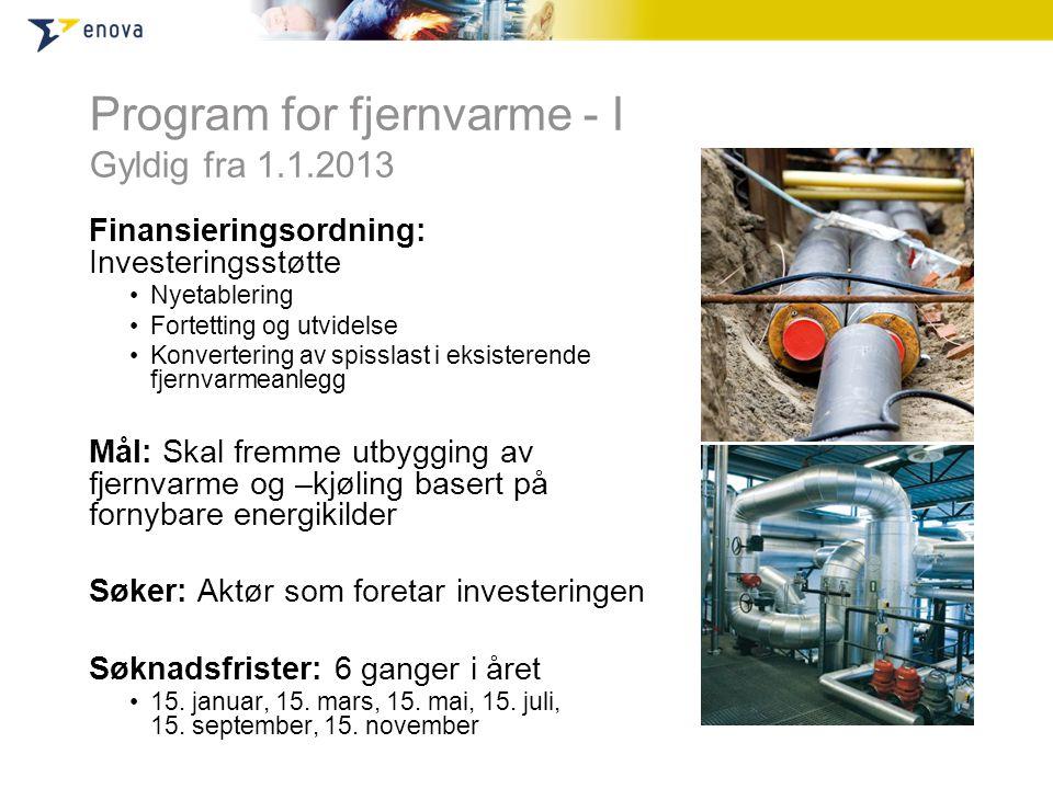 Program for fjernvarme - I Gyldig fra 1.1.2013 Finansieringsordning: Investeringsstøtte •Nyetablering •Fortetting og utvidelse •Konvertering av spissl