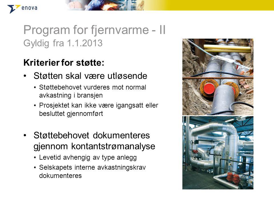 Program for fjernvarme - II Gyldig fra 1.1.2013 Kriterier for støtte: •Støtten skal være utløsende •Støttebehovet vurderes mot normal avkastning i bra