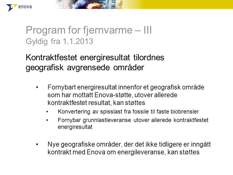 Program for fjernvarme – III Gyldig fra 1.1.2013 Kontraktfestet energiresultat tilordnes geografisk avgrensede områder •Fornybart energiresultat innen