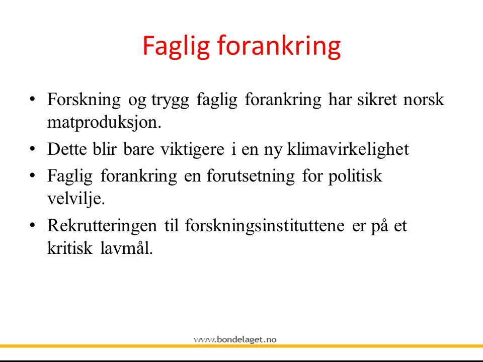 Faglig forankring • Forskning og trygg faglig forankring har sikret norsk matproduksjon. • Dette blir bare viktigere i en ny klimavirkelighet • Faglig