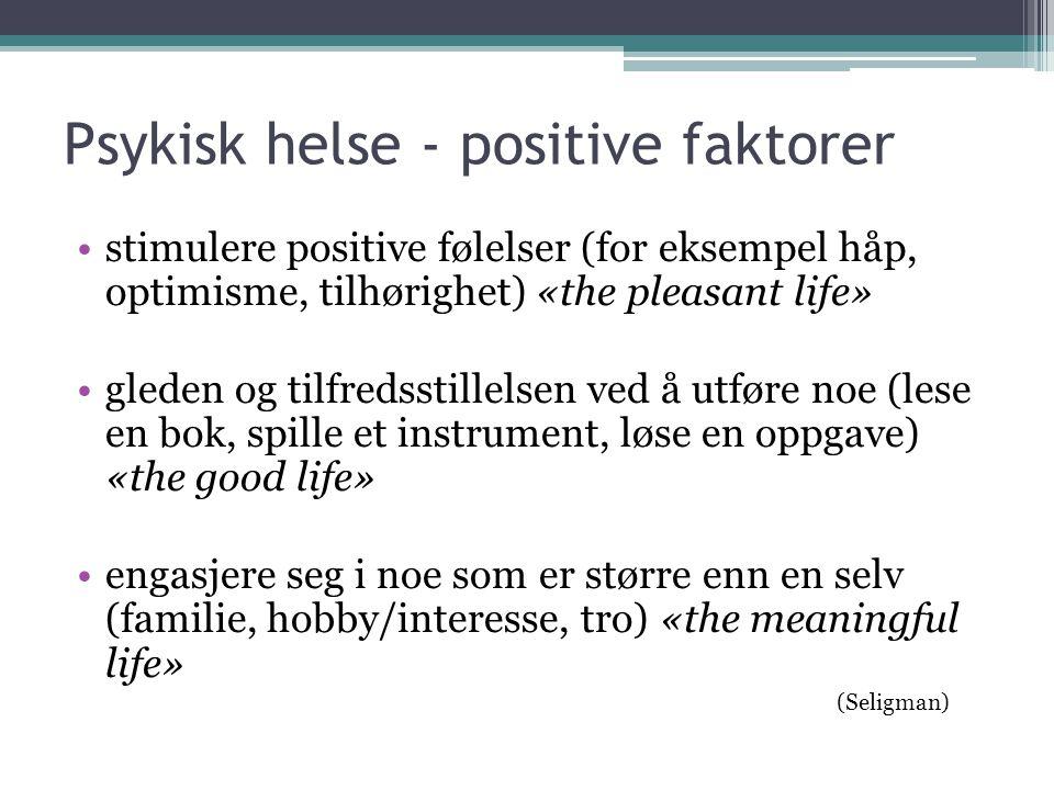 Psykisk helse - positive faktorer •stimulere positive følelser (for eksempel håp, optimisme, tilhørighet) «the pleasant life» •gleden og tilfredsstill