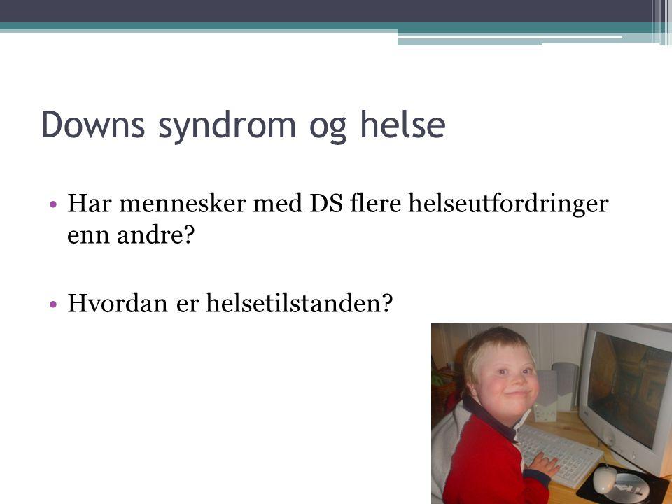 Downs syndrom og helse •Har mennesker med DS flere helseutfordringer enn andre? •Hvordan er helsetilstanden?
