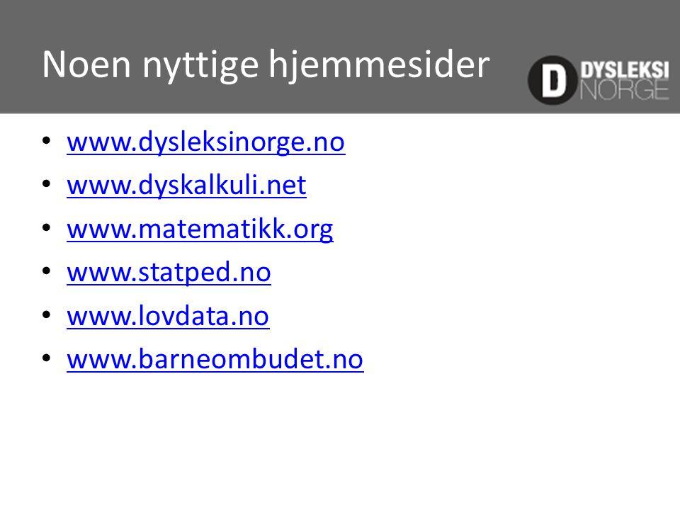 Noen nyttige hjemmesider • www.dysleksinorge.no www.dysleksinorge.no • www.dyskalkuli.net www.dyskalkuli.net • www.matematikk.org www.matematikk.org •