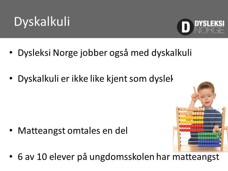 Dyskalkuli • Dysleksi Norge jobber også med dyskalkuli • Dyskalkuli er ikke like kjent som dysleksi • Matteangst omtales en del • 6 av 10 elever på un