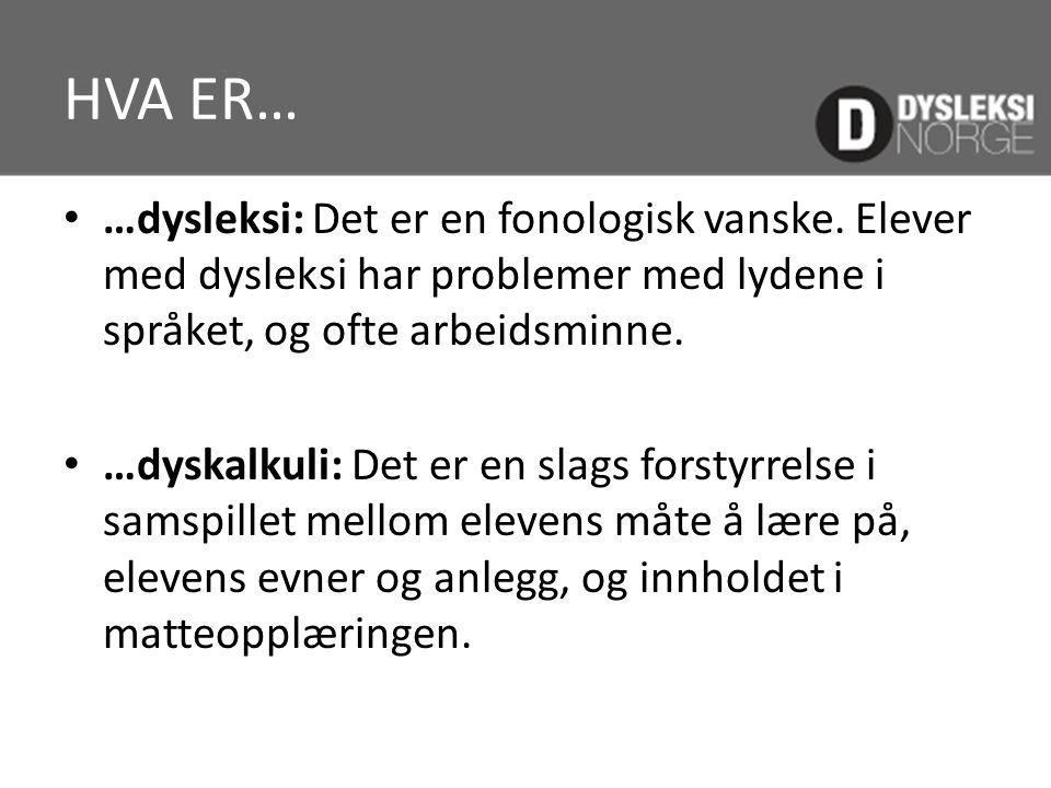 HVA ER… • …dysleksi: Det er en fonologisk vanske. Elever med dysleksi har problemer med lydene i språket, og ofte arbeidsminne. • …dyskalkuli: Det er