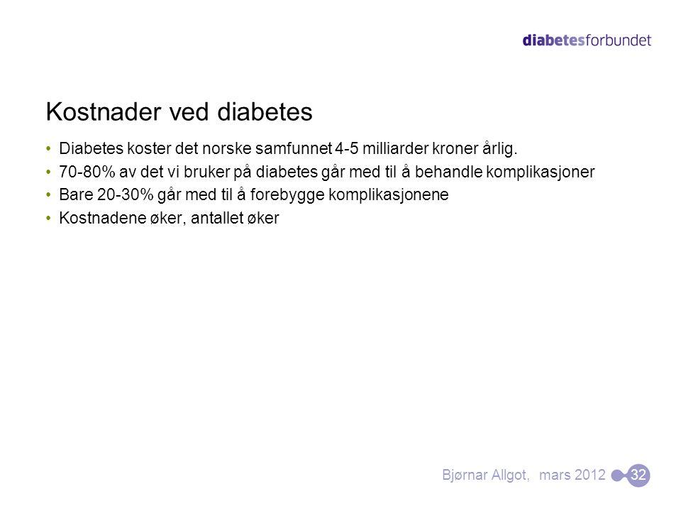 Kostnader ved diabetes •Diabetes koster det norske samfunnet 4-5 milliarder kroner årlig. •70-80% av det vi bruker på diabetes går med til å behandle
