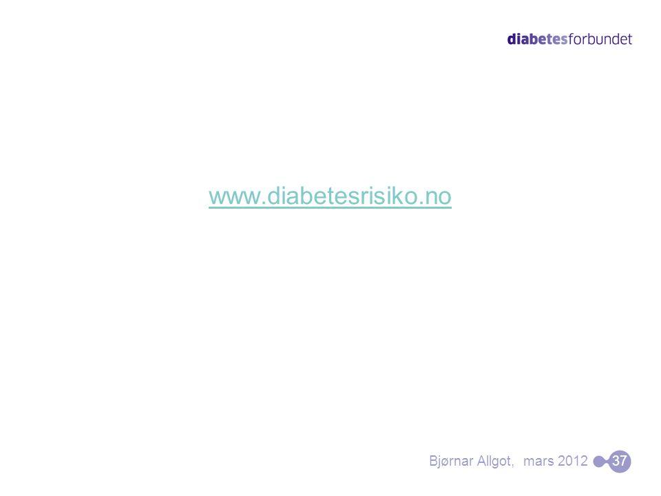www.diabetesrisiko.no Bjørnar Allgot, mars 2012 37