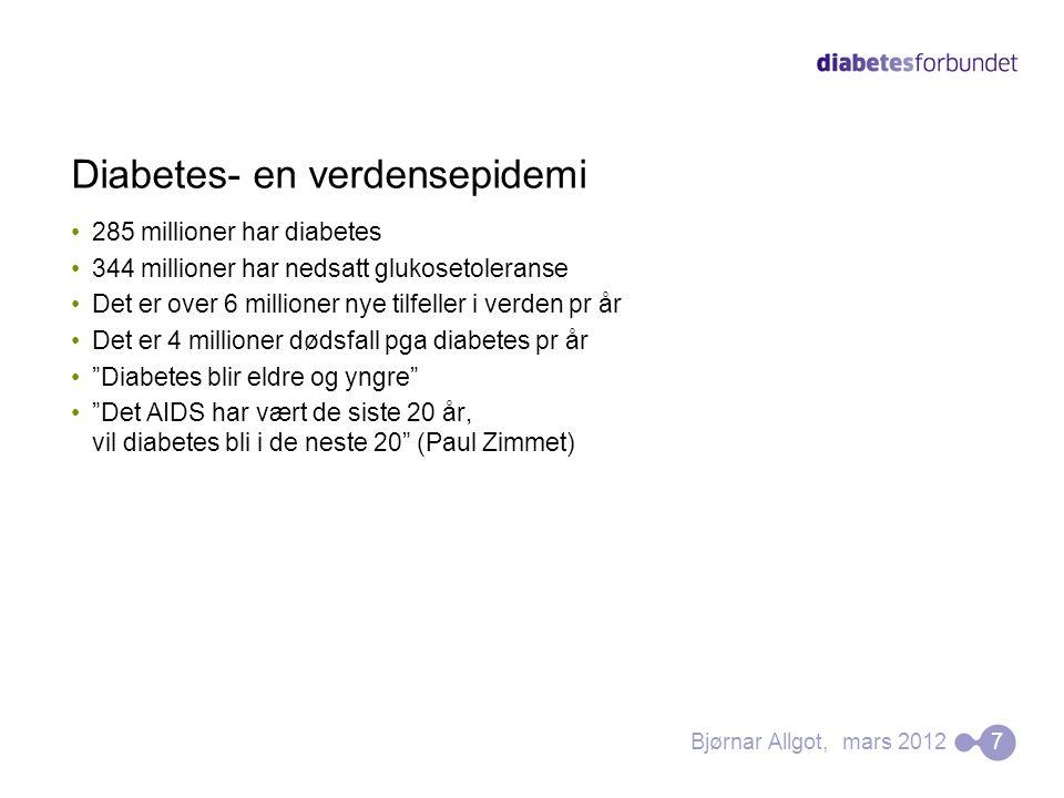 Diabetes- en verdensepidemi •285 millioner har diabetes •344 millioner har nedsatt glukosetoleranse •Det er over 6 millioner nye tilfeller i verden pr