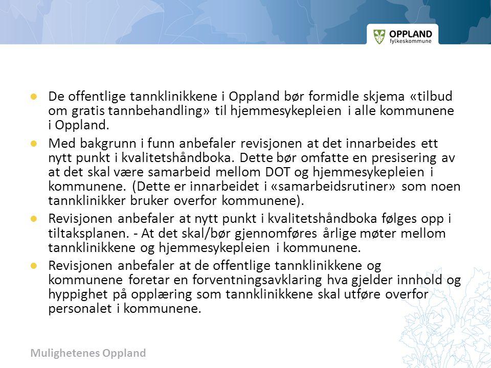 Mulighetenes Oppland  De offentlige tannklinikkene i Oppland bør formidle skjema «tilbud om gratis tannbehandling» til hjemmesykepleien i alle kommunene i Oppland.