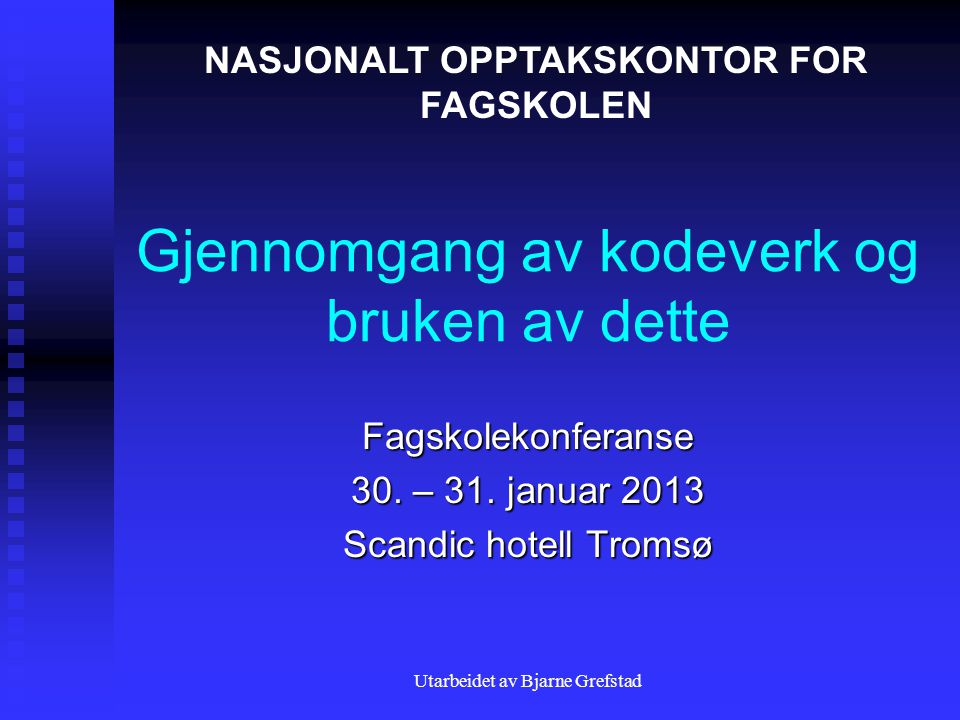 Utarbeidet av Bjarne Grefstad Gjennomgang av kodeverk og bruken av dette Fagskolekonferanse 30.