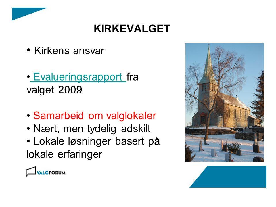KIRKEVALGET • Kirkens ansvar • Evalueringsrapport fra valget 2009 Evalueringsrapport • Samarbeid om valglokaler • Nært, men tydelig adskilt • Lokale løsninger basert på lokale erfaringer
