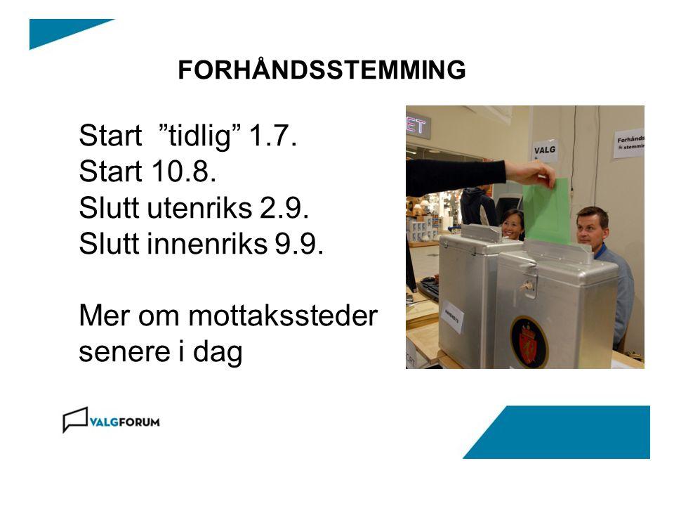 FORHÅNDSSTEMMING Start tidlig 1.7. Start 10.8. Slutt utenriks 2.9.