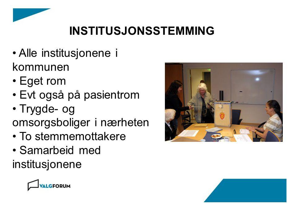 INSTITUSJONSSTEMMING • Alle institusjonene i kommunen • Eget rom • Evt også på pasientrom • Trygde- og omsorgsboliger i nærheten • To stemmemottakere • Samarbeid med institusjonene