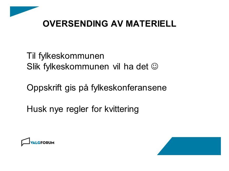 OVERSENDING AV MATERIELL Til fylkeskommunen Slik fylkeskommunen vil ha det  Oppskrift gis på fylkeskonferansene Husk nye regler for kvittering