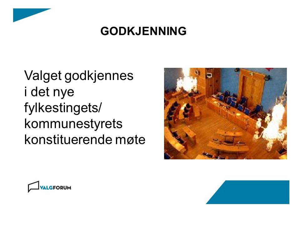 GODKJENNING Valget godkjennes i det nye fylkestingets/ kommunestyrets konstituerende møte