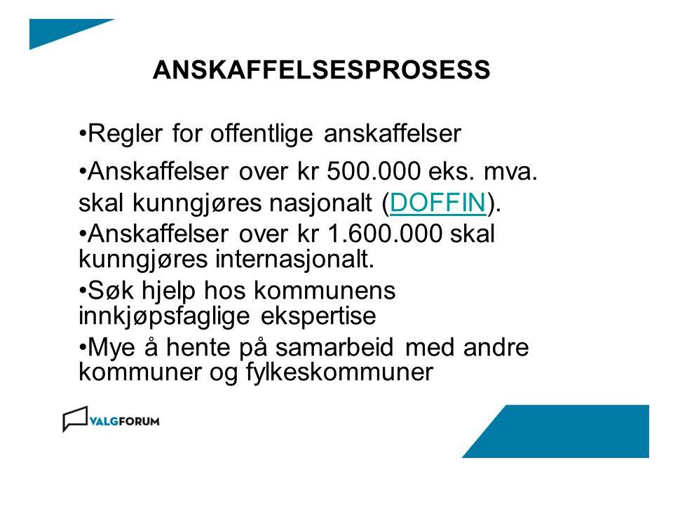 ANSKAFFELSESPROSESS •Regler for offentlige anskaffelser •Anskaffelser over kr 500.000 eks.