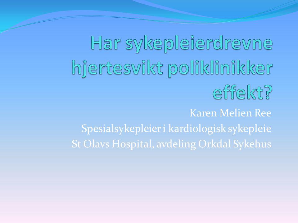  Norsk cardiologisk selskaps arbeidsgruppe for hjertesvikt hevder følgende;  Det bør være et mål å ha hjertesvikt poliklinikk ved alle sykehus der man behandler pasienter med akutt hjerteinfarkt  Spesialutdannede sykepleiere er spesielt gode på informasjon og undervisning til disse pasientene