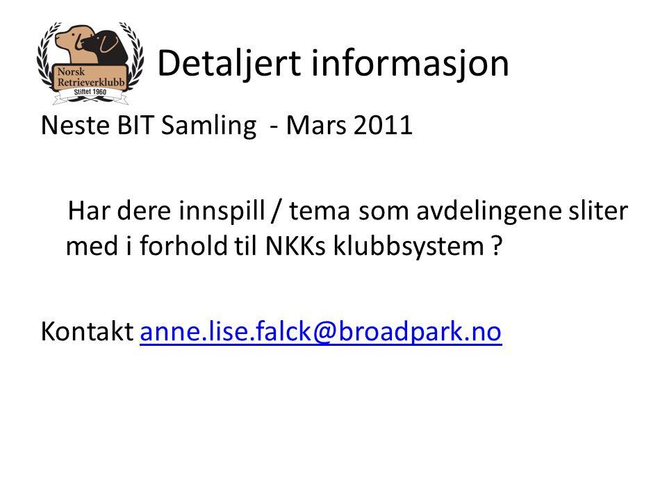 Detaljert informasjon Neste BIT Samling - Mars 2011 Har dere innspill / tema som avdelingene sliter med i forhold til NKKs klubbsystem ? Kontakt anne.