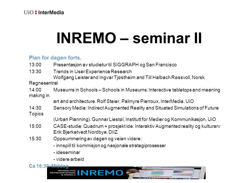INREMO – seminar II Plan for dagen forts. 13:00Presentasjon av studietur til SIGGRAPH og San Francisco 13:30Trends in User Experience Research Wolfgan