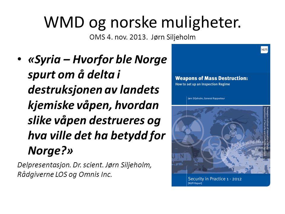 WMD og norske muligheter. OMS 4. nov. 2013. Jørn Siljeholm • «Syria – Hvorfor ble Norge spurt om å delta i destruksjonen av landets kjemiske våpen, hv
