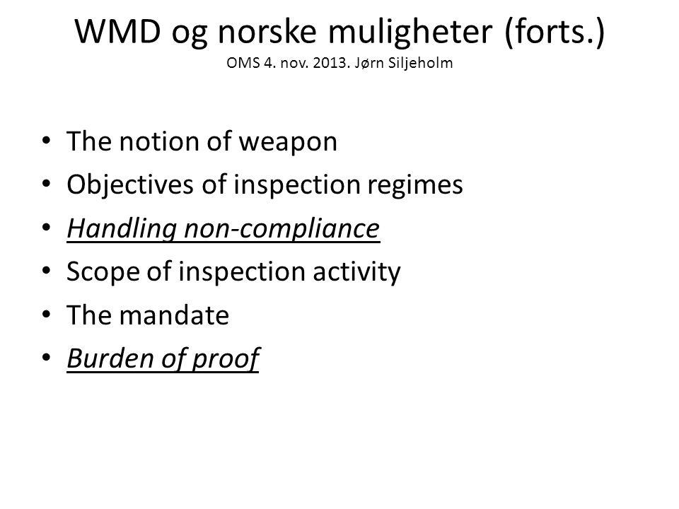 WMD og norske muligheter (forts.) OMS 4. nov. 2013. Jørn Siljeholm • The notion of weapon • Objectives of inspection regimes • Handling non-compliance