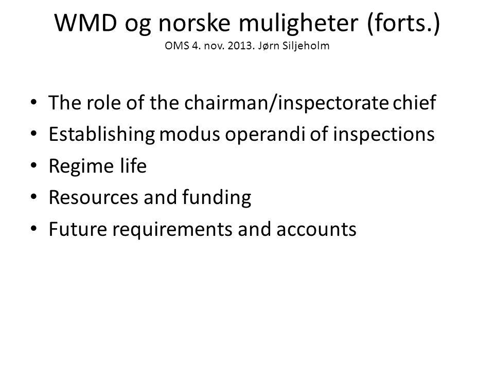 WMD og norske muligheter (forts.) OMS 4. nov. 2013. Jørn Siljeholm • The role of the chairman/inspectorate chief • Establishing modus operandi of insp