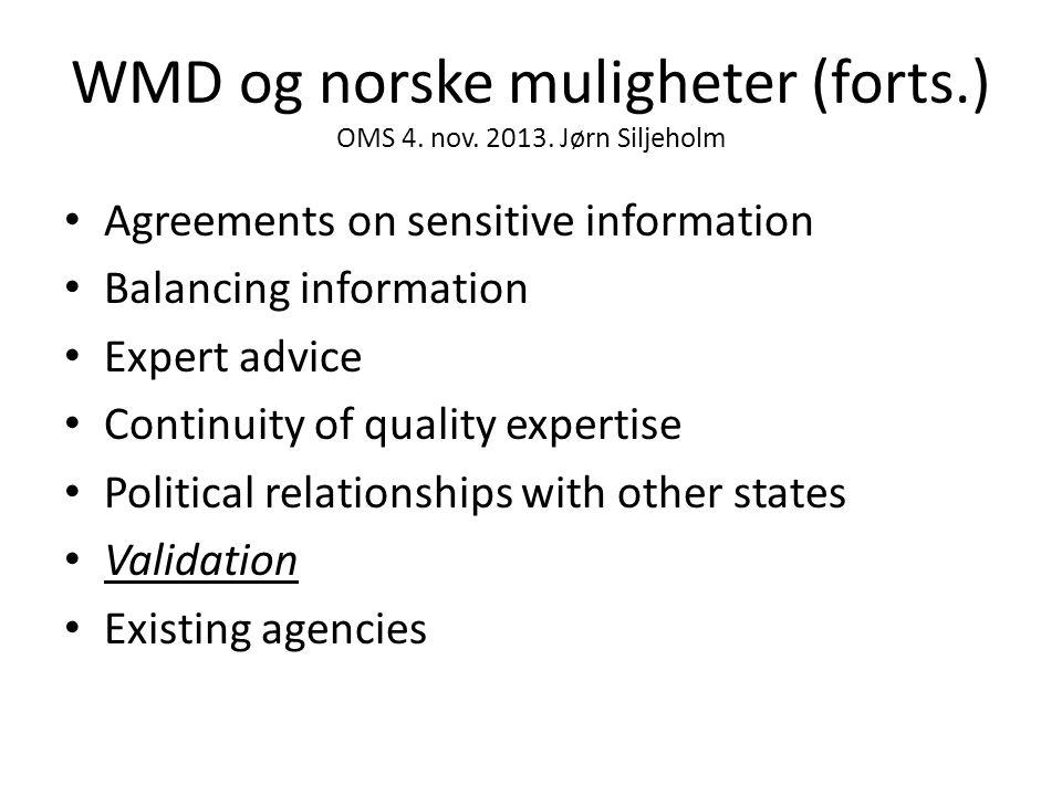 WMD og norske muligheter (forts.) OMS 4. nov. 2013. Jørn Siljeholm • Agreements on sensitive information • Balancing information • Expert advice • Con