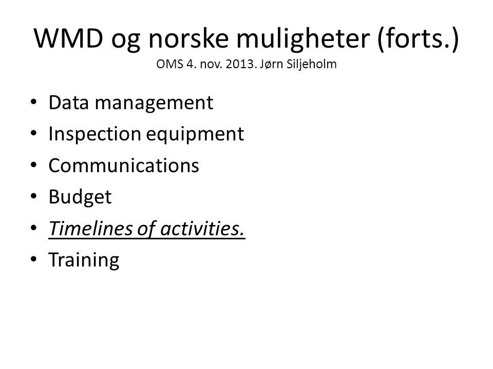 WMD og norske muligheter (forts.) OMS 4. nov. 2013. Jørn Siljeholm • Data management • Inspection equipment • Communications • Budget • Timelines of a