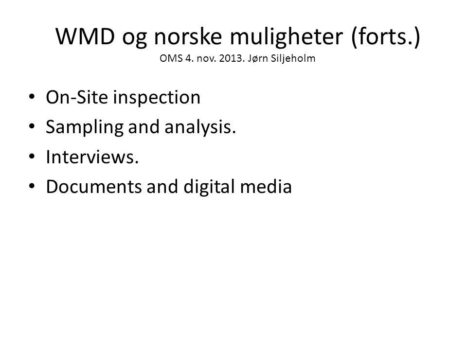 WMD og norske muligheter (forts.) OMS 4. nov. 2013. Jørn Siljeholm • On-Site inspection • Sampling and analysis. • Interviews. • Documents and digital