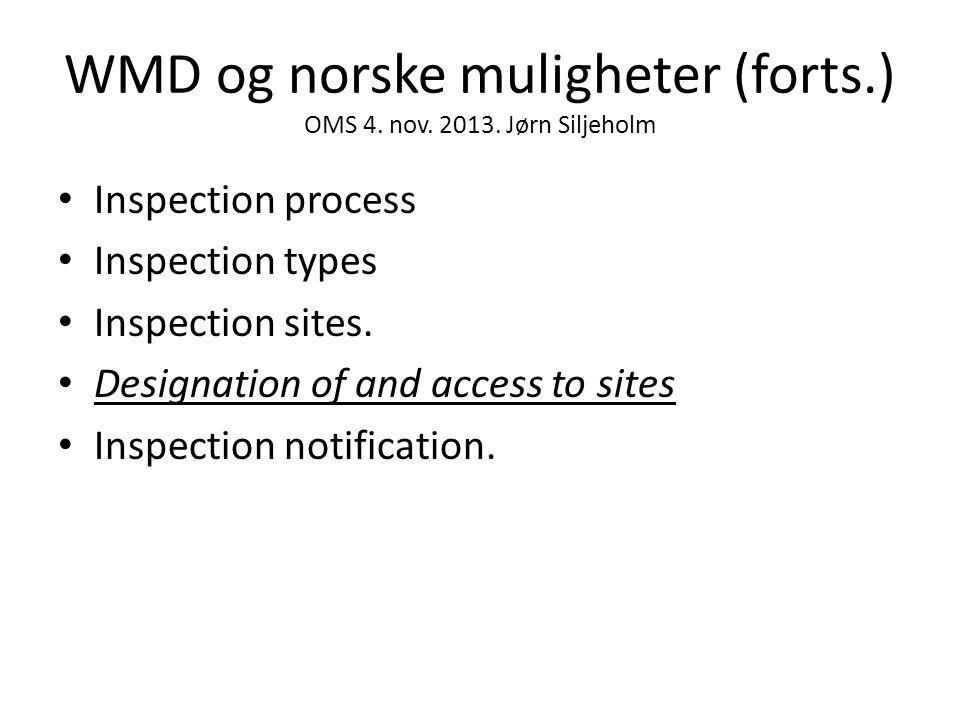 WMD og norske muligheter (forts.) OMS 4. nov. 2013. Jørn Siljeholm • Inspection process • Inspection types • Inspection sites. • Designation of and ac