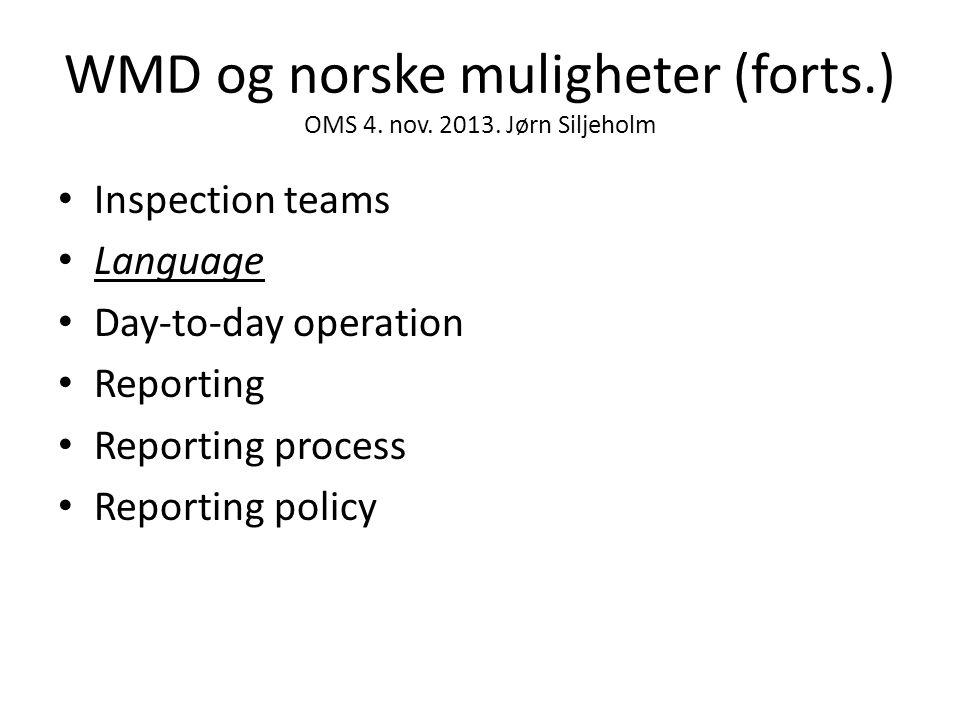 WMD og norske muligheter (forts.) OMS 4. nov. 2013. Jørn Siljeholm • Inspection teams • Language • Day-to-day operation • Reporting • Reporting proces