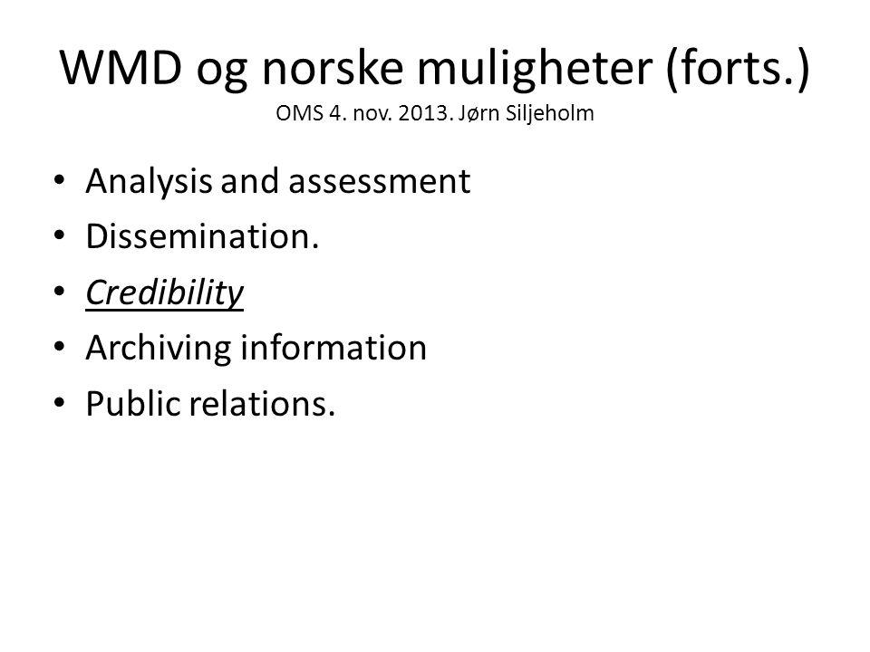 WMD og norske muligheter (forts.) OMS 4. nov. 2013. Jørn Siljeholm • Analysis and assessment • Dissemination. • Credibility • Archiving information •