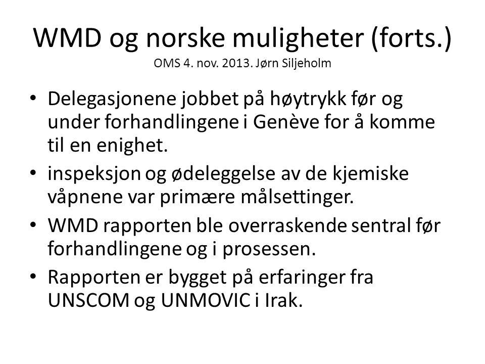 WMD og norske muligheter (forts.) OMS 4. nov. 2013. Jørn Siljeholm • Delegasjonene jobbet på høytrykk før og under forhandlingene i Genève for å komme