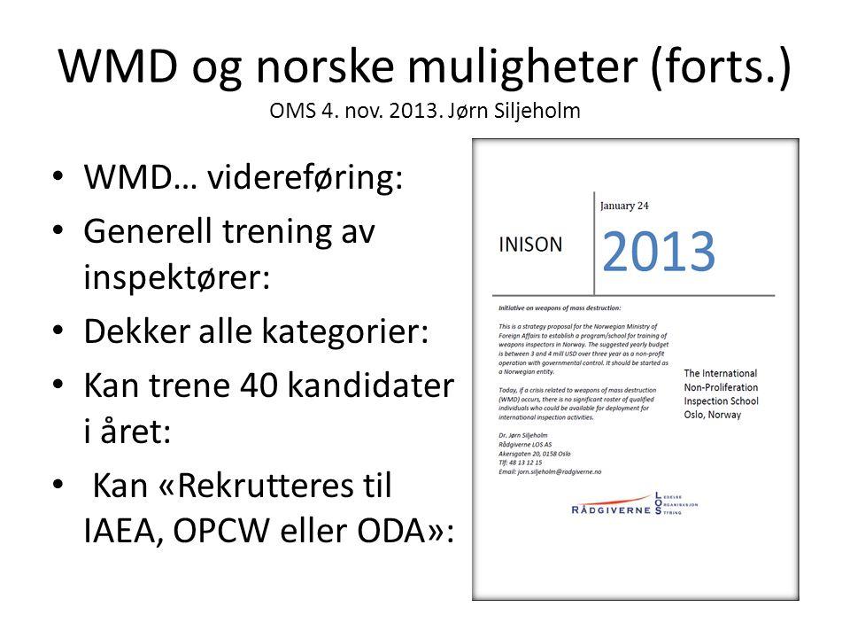 WMD og norske muligheter (forts.) OMS 4. nov. 2013. Jørn Siljeholm • WMD… videreføring: • Generell trening av inspektører: • Dekker alle kategorier: •