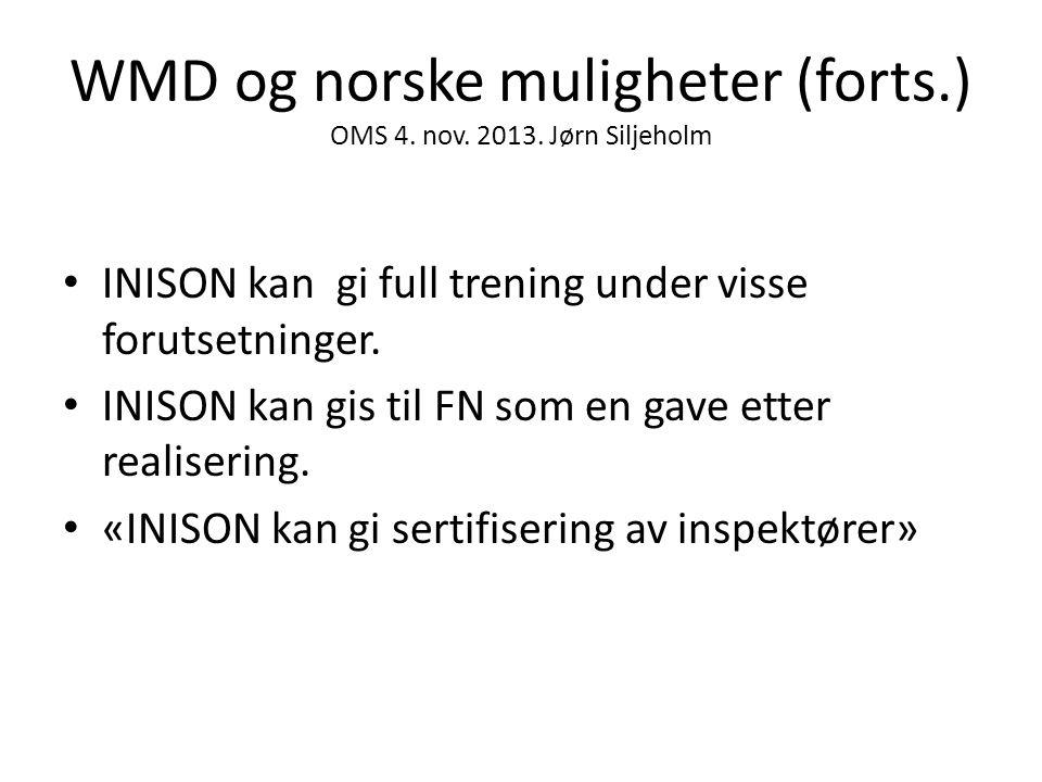 WMD og norske muligheter (forts.) OMS 4. nov. 2013. Jørn Siljeholm • INISON kan gi full trening under visse forutsetninger. • INISON kan gis til FN so