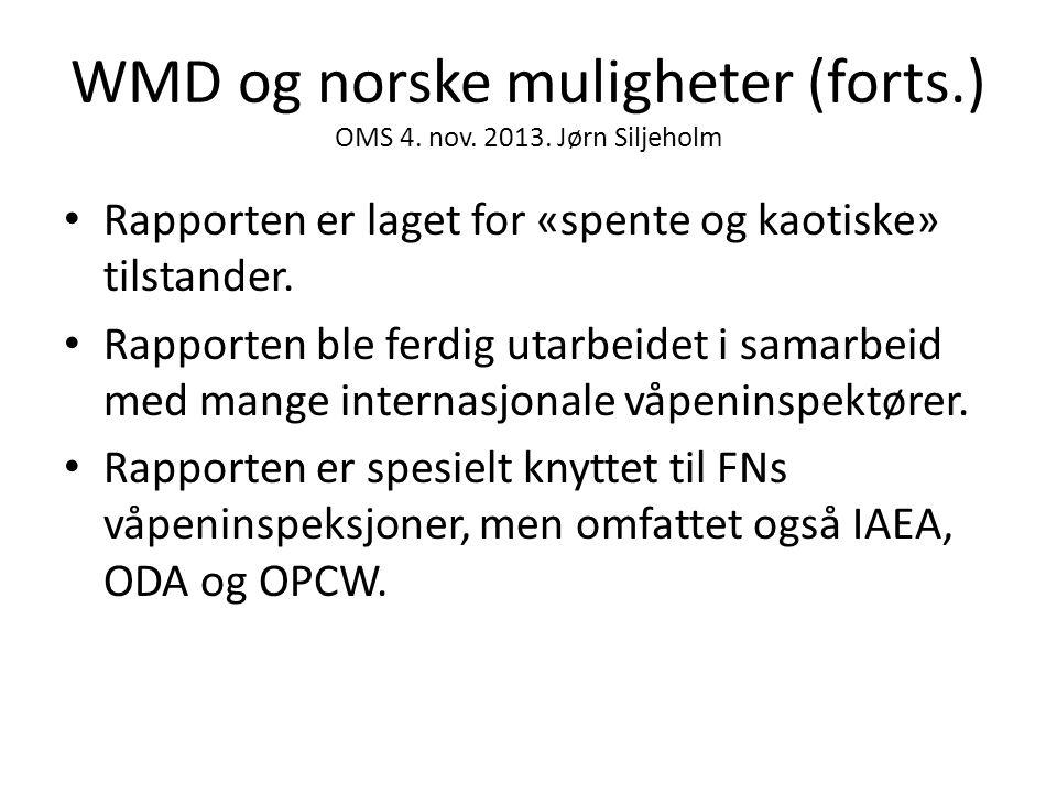 WMD og norske muligheter (forts.) OMS 4. nov. 2013. Jørn Siljeholm • Rapporten er laget for «spente og kaotiske» tilstander. • Rapporten ble ferdig ut