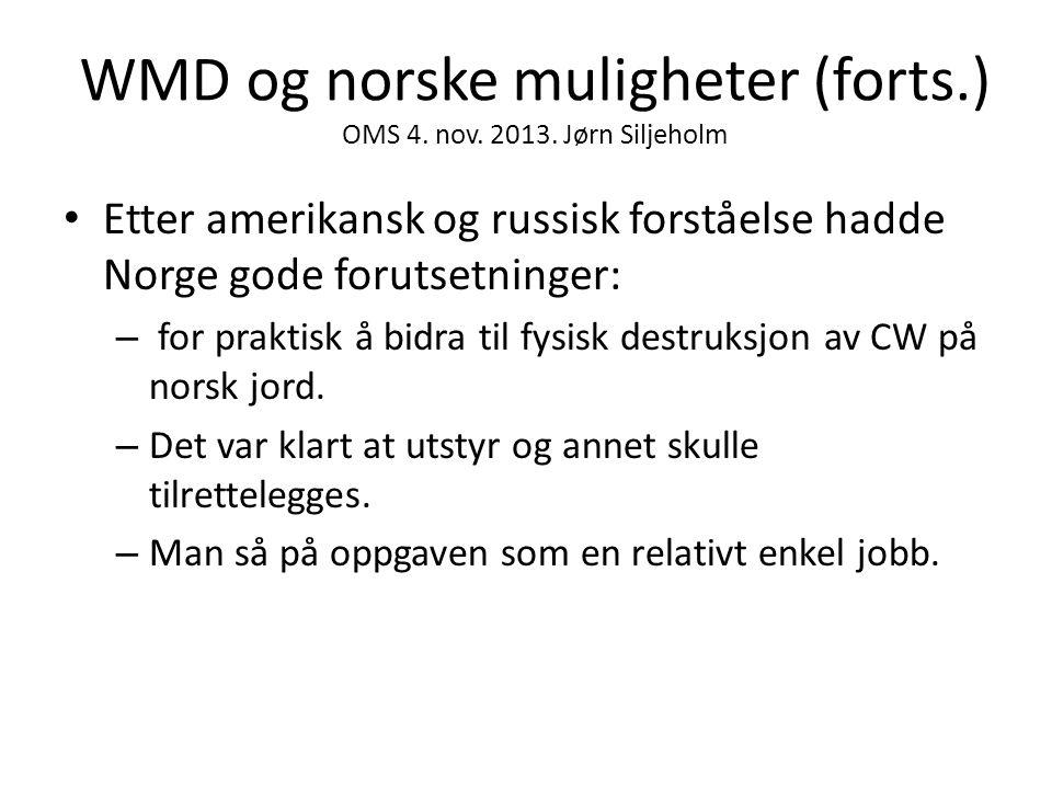 WMD og norske muligheter (forts.) OMS 4. nov. 2013. Jørn Siljeholm • Etter amerikansk og russisk forståelse hadde Norge gode forutsetninger: – for pra