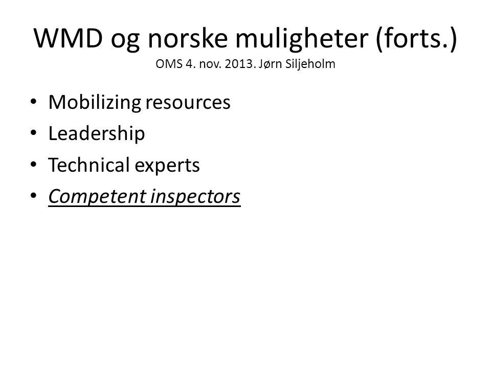 WMD og norske muligheter (forts.) OMS 4. nov. 2013. Jørn Siljeholm • Mobilizing resources • Leadership • Technical experts • Competent inspectors