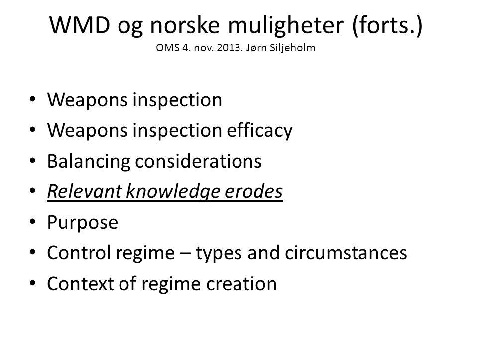 WMD og norske muligheter (forts.) OMS 4. nov. 2013. Jørn Siljeholm • Weapons inspection • Weapons inspection efficacy • Balancing considerations • Rel