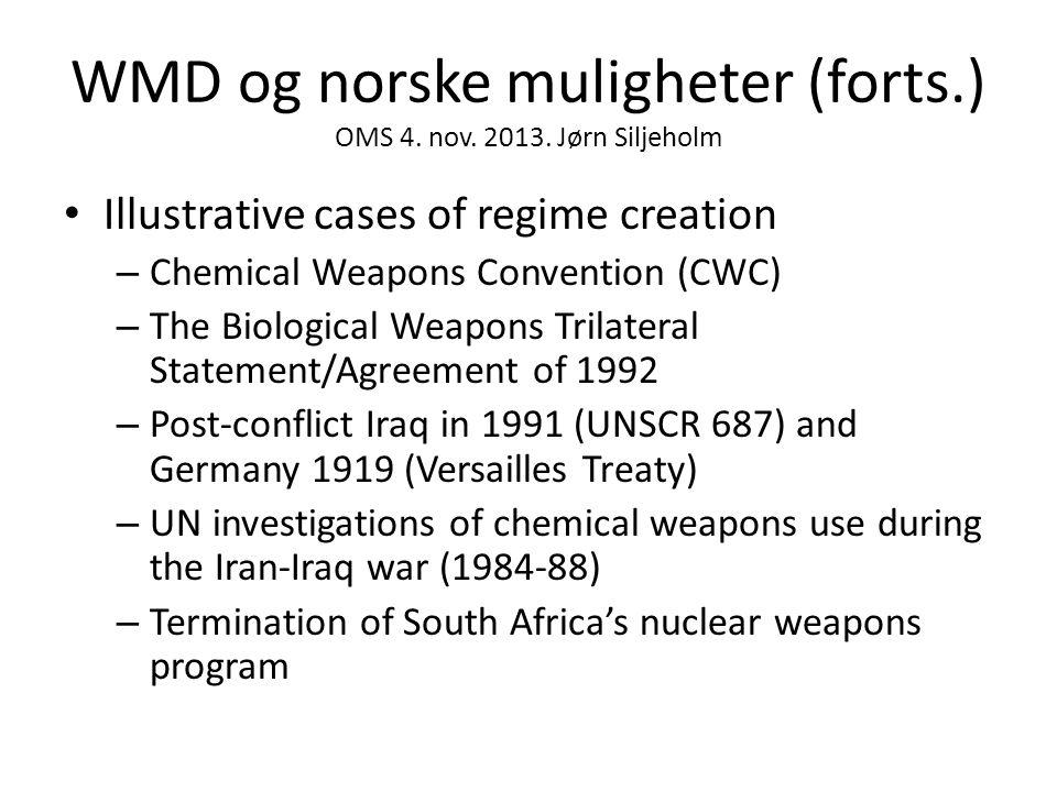 WMD og norske muligheter (forts.) OMS 4. nov. 2013. Jørn Siljeholm • Illustrative cases of regime creation – Chemical Weapons Convention (CWC) – The B
