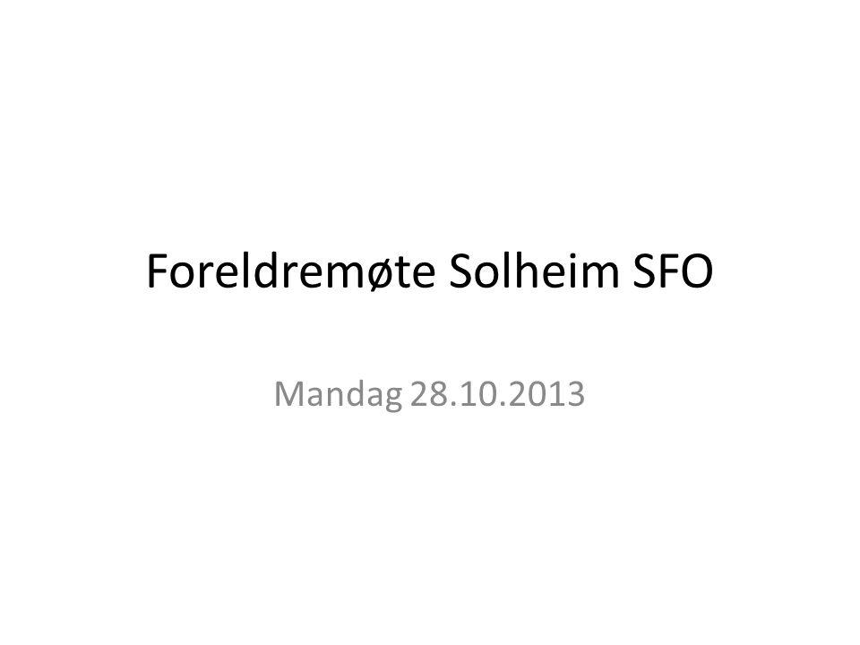Foreldremøte Solheim SFO Mandag 28.10.2013