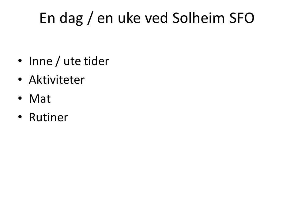 En dag / en uke ved Solheim SFO • Inne / ute tider • Aktiviteter • Mat • Rutiner