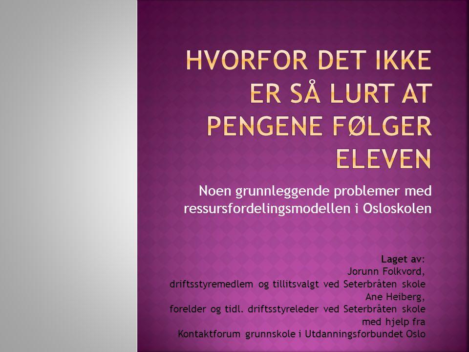 Noen grunnleggende problemer med ressursfordelingsmodellen i Osloskolen Laget av: Jorunn Folkvord, driftsstyremedlem og tillitsvalgt ved Seterbråten s