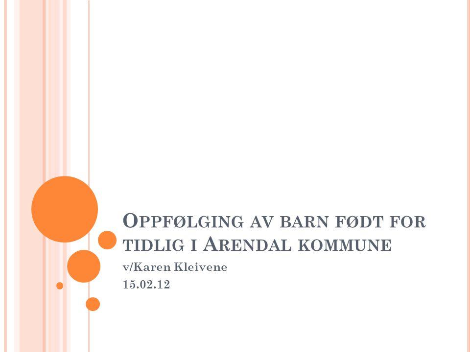 O PPFØLGING AV BARN FØDT FOR TIDLIG I A RENDAL KOMMUNE v/Karen Kleivene 15.02.12