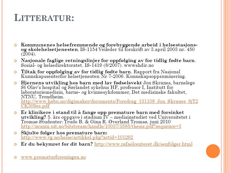 L ITTERATUR : Kommunenes helsefremmende og forebyggende arbeid i helsestasjons- og skolehelsetjenesten. IS-1154 Veileder til forskrift av 3.april 2003