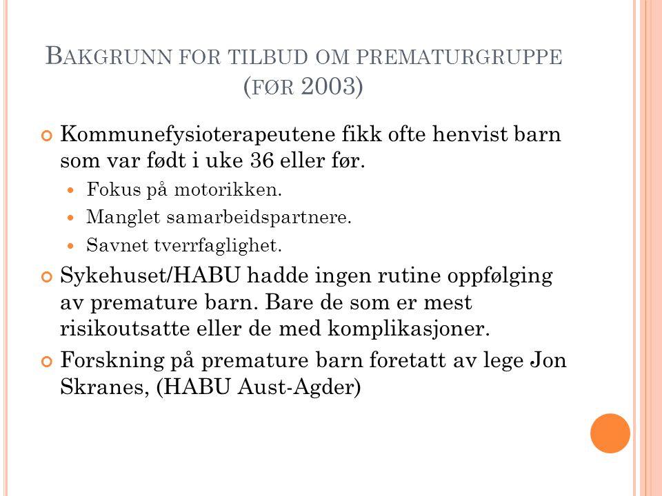 B AKGRUNN FOR TILBUD OM PREMATURGRUPPE ( FØR 2003) Kommunefysioterapeutene fikk ofte henvist barn som var født i uke 36 eller før.  Fokus på motorikk